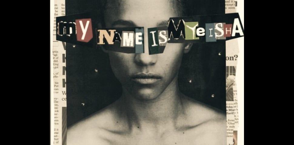 Announcing a groundbreaking film: MY NAME IS MYEISHA