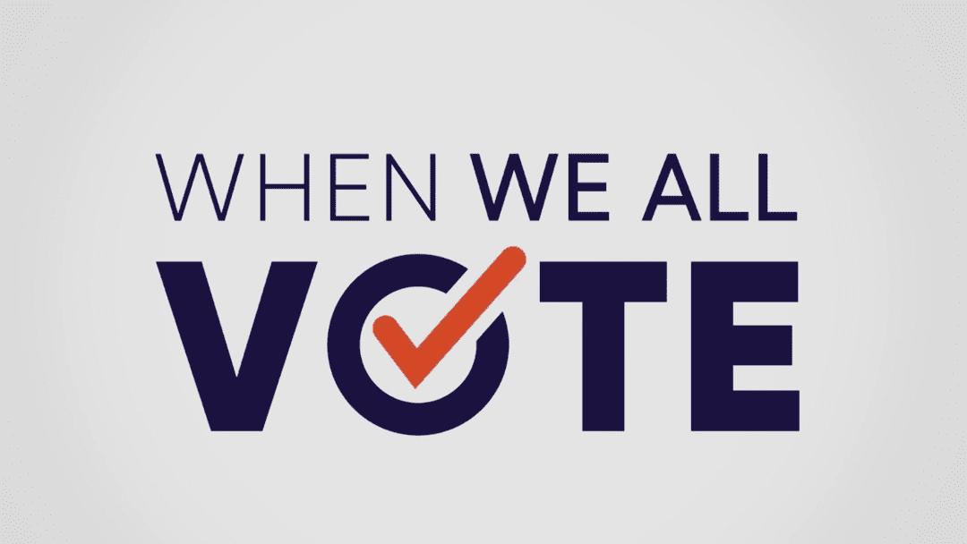 """When We All Vote, We Determine Our Future"""