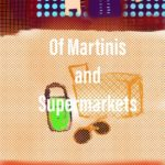 Of Martinis and Supermarkets